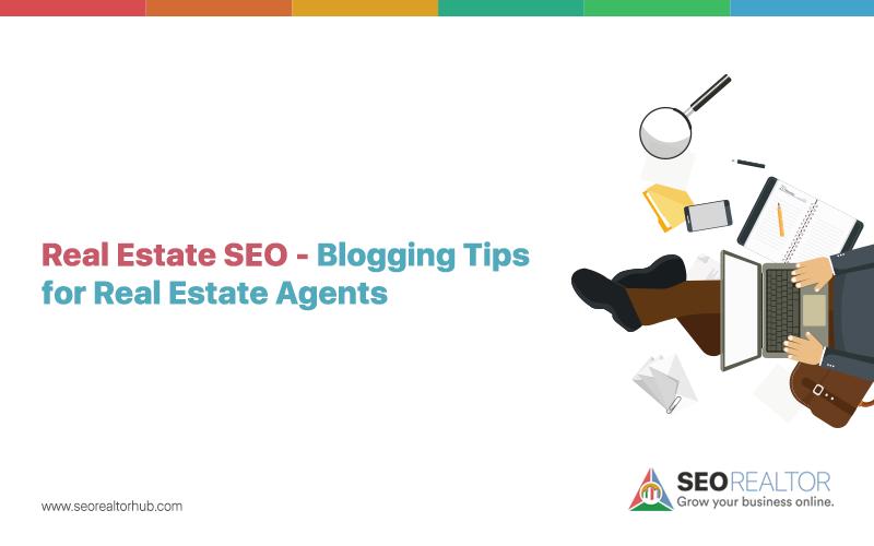 Real Estate SEO - 7 Blogging Tips